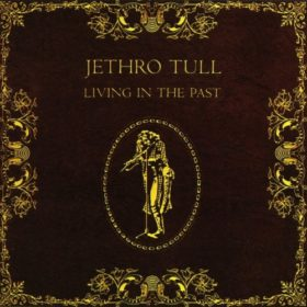 Jethro Tull – Living in the Past (1972)