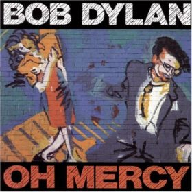 Bob Dylan – Oh Mercy (1989)