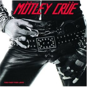 Mötley Crüe – Too Fast for Love (1981)