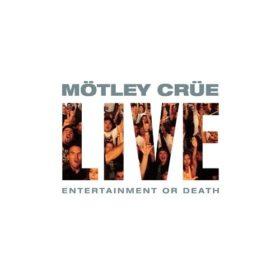 Mötley Crüe – Live: Entertainment or Death (1999)