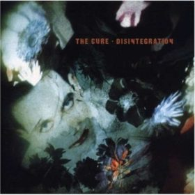 The Cure – Disintegration (1989)