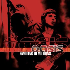 Oasis – Familiar to Millions (2000)