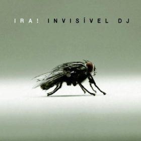 Ira! – Invisível DJ (2007)