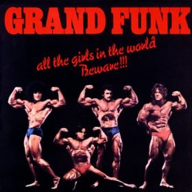 Grand Funk Railroad – All the Girls in the World Beware!!! (1974)