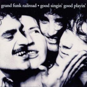 Grand Funk Railroad – Good Singin', Good Playin' (1976)