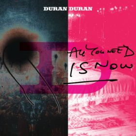 Duran Duran – All You Need Is Now (2010)