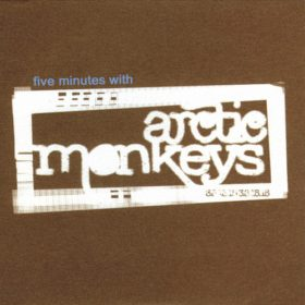 Arctic Monkeys – Five Minutes With Arctic Monkeys (2005)