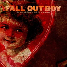 Fall Out Boy – My Heart Will Always Be the B-Side to My Tongue (2004)