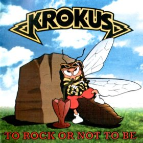 Krokus – To Rock or Not to Be (1995)