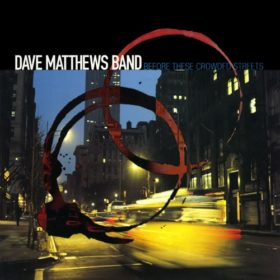 Dave Matthews Band – Before These Crowded Streets (1998)