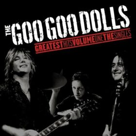 Goo Goo Dolls – Greatest Hits Volume One: The Singles (2007)