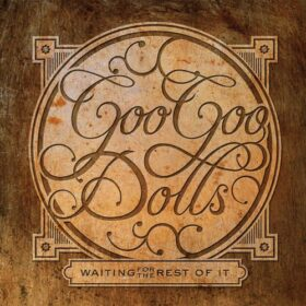 Goo Goo Dolls – Waiting For The Rest Of It (2010)