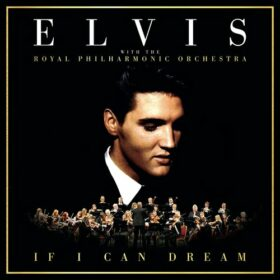 Elvis Presley – If I Can Dream: Elvis Presley with the Royal Philharmonic Orchestra (2015)