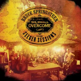 Bruce Springsteen – We Shall Overcome: The Seeger Sessions (2006)