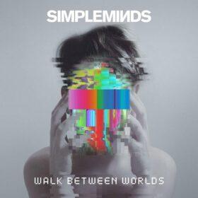 Simple Minds – Walk Between Worlds (2018)
