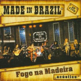 Made in Brazil – Fogo Na Madeira – Acústico (2000)