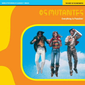 Os Mutantes – Everything is Possible – The Best of Os Mutantes (1999)