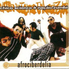 Chico Science & Nação Zumbi – Afrociberdelia (1996)
