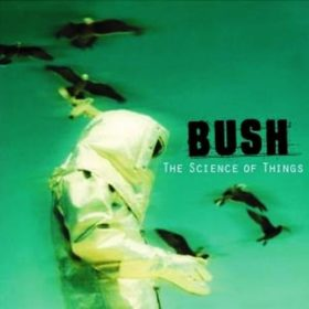 Bush – The Science Of Things (1999)