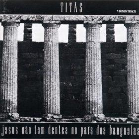 Titãs – Jesus Não Tem Dentes no País dos Banguelas (1987)