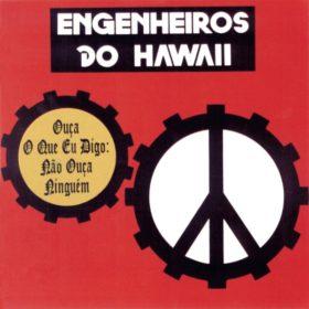 Engenheiros Do Hawaii – Ouça O Que Eu Digo Não Ouça Ninguém (1988)