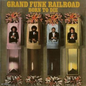 Grand Funk Railroad – Born To Die (1976)