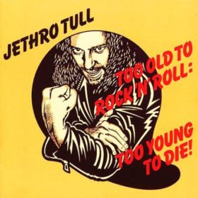 Jethro Tull – Too Old to Rock 'n' Roll: Too Young to Die! (1976)