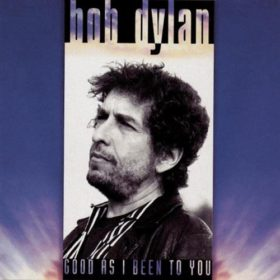 Bob Dylan – Good as I Been to You (1992)