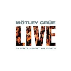 Mötley Crüe – Live: Entertainment or Death (1999)