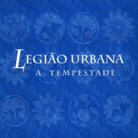 Legião Urbana – A Tempestade ou O Livro dos Dias (1996)