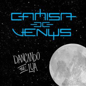 Camisa de Vênus – Dançando na Lua (2016)