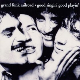 Grand Funk Railroad – Good Singin', Good Playin' (1976)