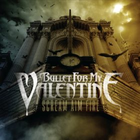 Bullet For My Valentine – Scream Aim Fire (2008)