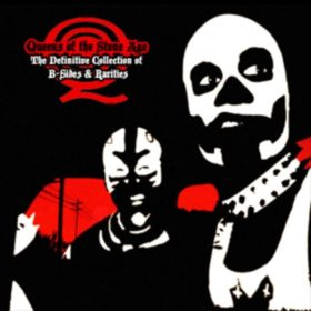 Queens of the Stone Age – The Definitive Collection Of B-Sides & Rarities (2007)