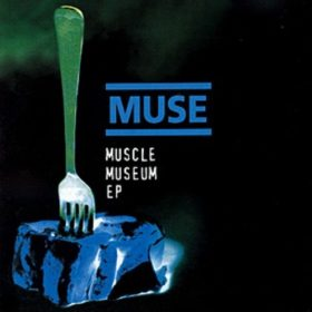 Muse – Muscle Museum EP (1999)