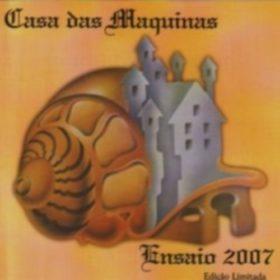 Casa Das Máquinas – Ensaio (2007)