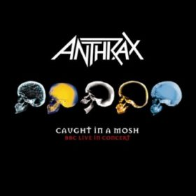 Anthrax – Caught in a Mosh: BBC Live in Concert (2007)