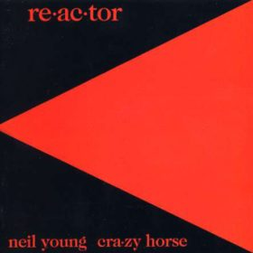 Neil Young – Re·ac·tor (1981)