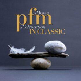 Premiata Forneria Marconi – PFM in Classic – Da Mozart a Celebration (2013)