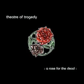 Theatre Of Tragedy – A Rose for the Dead (1997)
