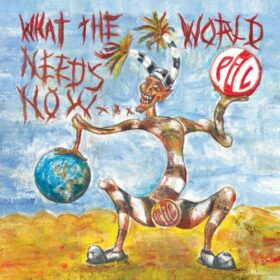 Public Image Ltd. – What the World Needs Now… (2015)