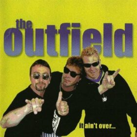 The Outfield – It Ain't Over… (1998)