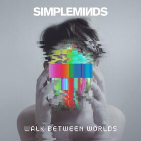Simple Minds – Walk Between Worlds (2018)