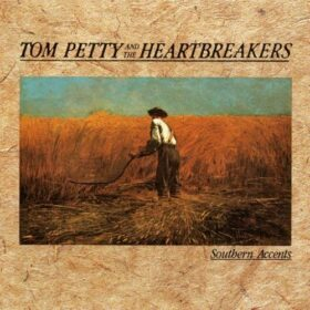 Tom Petty And The Heartbreakers – Southern Accents (1985)