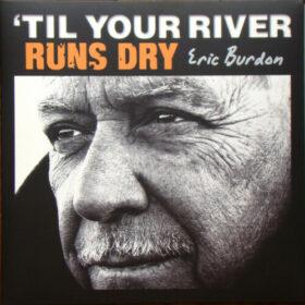 Eric Burdon – 'Til Your River Runs Dry (2013)