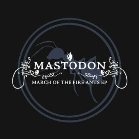 Mastodon – March Of The Fire Ants (2003)