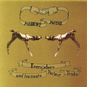 Modest Mouse – Everywhere And His Nasty Parlour Tricks (2001)