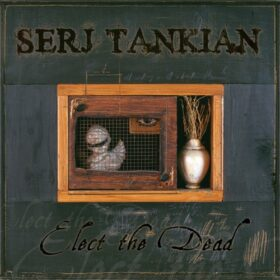 Serj Tankian – Elect the Dead (2007)