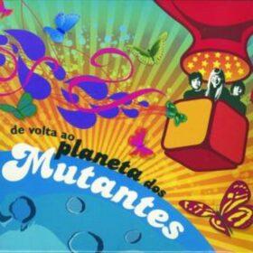Os Mutantes – De Volta Ao Planeta Dos Mutantes (2006)