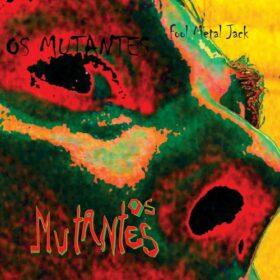 Os Mutantes – Fool Metal Jack (2013)